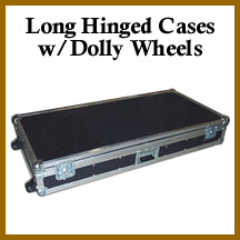 long hinged custom cases w/dolly wheels